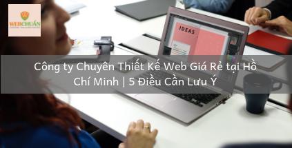 Công Ty Chuyên Thiết Kế Web Giá Rẻ tại Hồ Chí Minh | 5 Điều Cần Lưu Ý