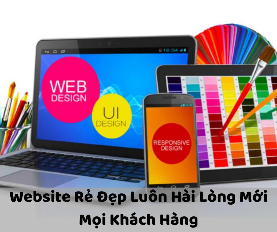 Thiết Kế Web Rẻ Đẹp – Hài Lòng Với Mọi Khách Hàng
